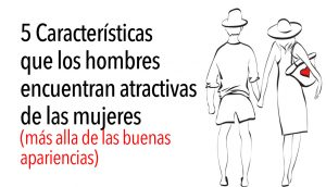 5 Características que los hombres encuentran atractivas de las mujeres (más alla de las buenas apariencias)