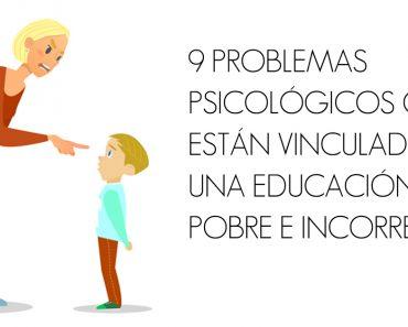 9 Problemas psicológicos que están vinculados a una educación pobre e incorrecta