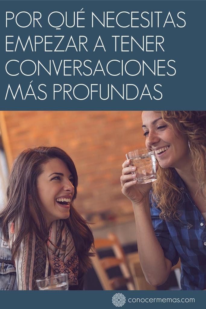 Por qué necesitas empezar a tener conversaciones más profundas