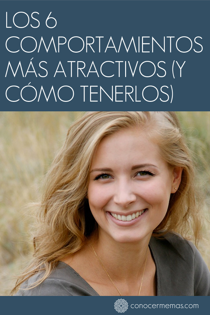 Los 6 comportamientos más atractivos (y cómo tenerlos) 1