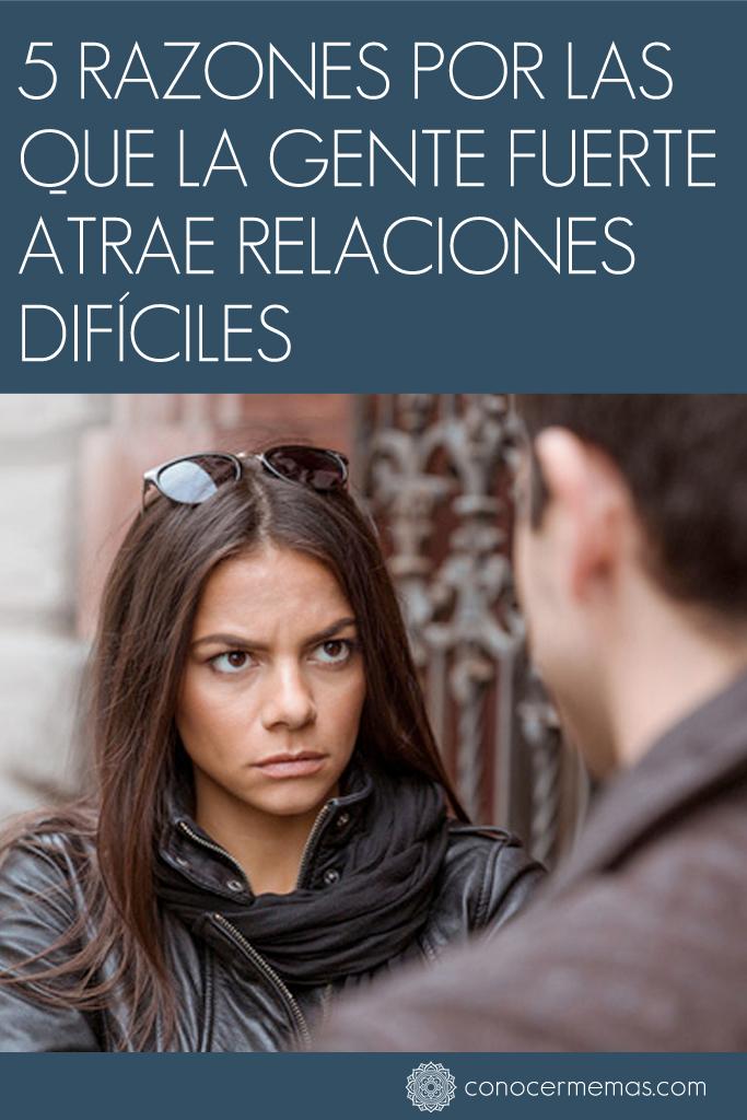5 razones por las que la gente fuerte atrae relaciones difíciles