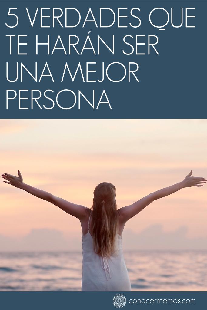 5 Verdades que te harán ser una mejor persona