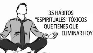 35 Hábitos espirituales tóxicos que tienes que eliminar HOY