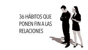 36 Hábitos que ponen fin a las relaciones