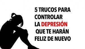 5 Trucos para controlar la depresión que te harán feliz de nuevo