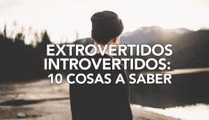 Extrovertidos-Introvertidos: 10 Cosas a saber sobre ellos