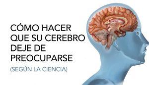 Cómo hacer que su cerebro deje de preocuparse, según la ciencia