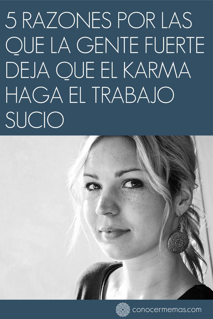 5 Razones por las que la gente fuerte deja que el Karma haga el trabajo sucio