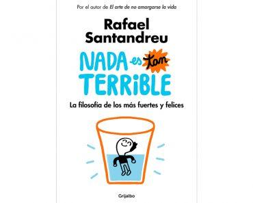Libro de autoayuda: Nada es tan terrible. La filosofía de los más fuertes y felices de Rafael Santandreu