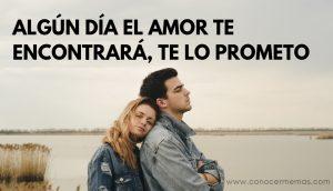 Algún día el amor te encontrará, te lo prometo