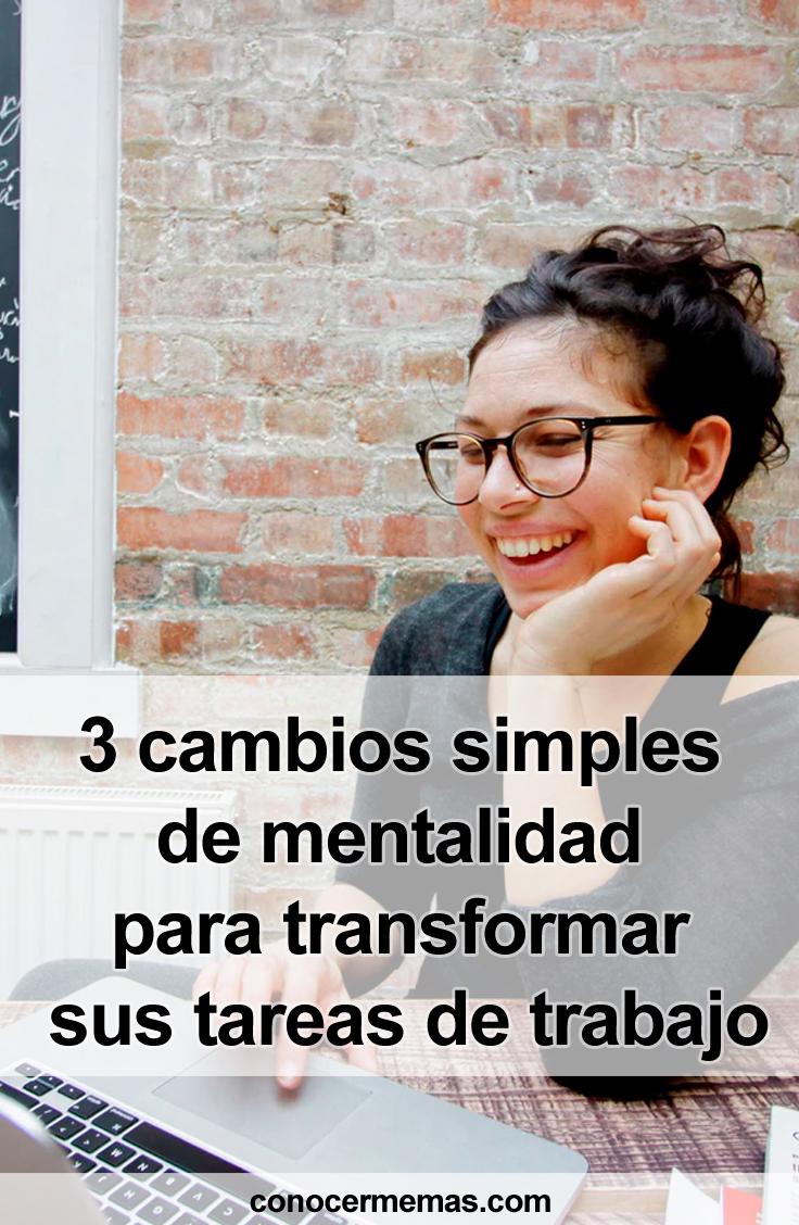 3 cambios simples de mentalidad para transformar sus tareas de trabajo
