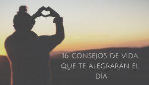 16 consejos de vida que te alegrarán el día