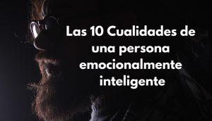 Inteligencia emocional: Las 10 Cualidades de una persona emocionalmente inteligente 1