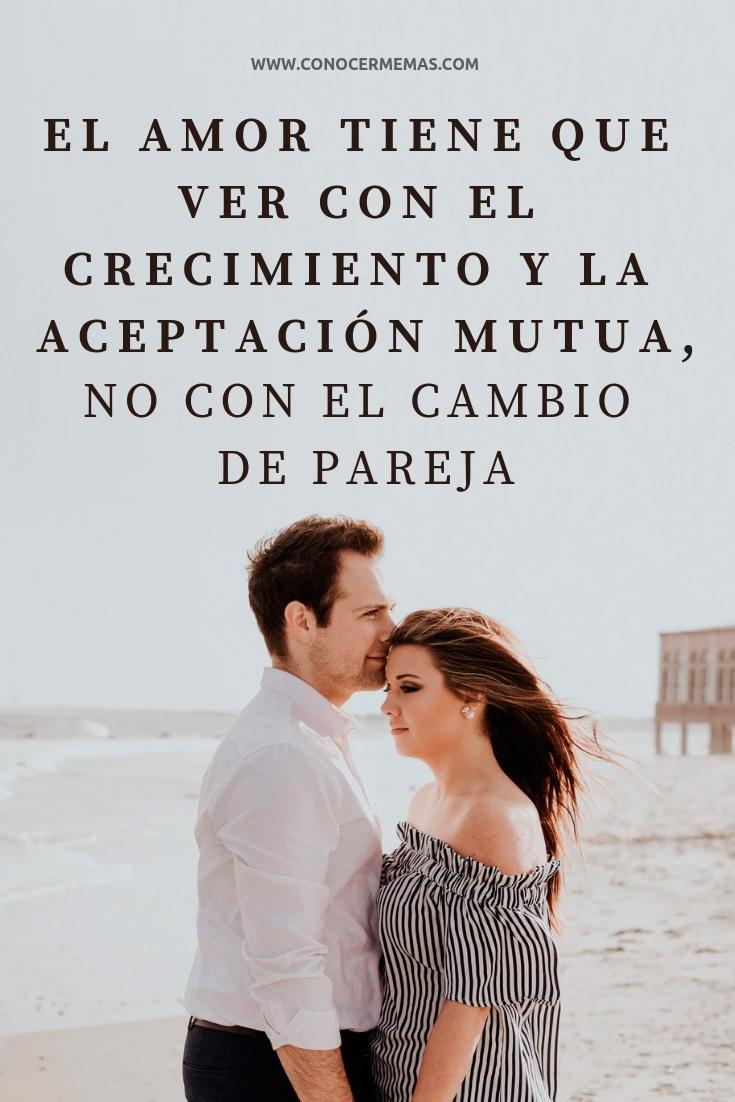 El amor tiene que ver con el crecimiento y la aceptación mutua, no con el cambio de pareja