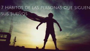 7 Hábitos de las personas que siguen sus sueños