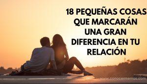 18 pequeñas cosas que marcarán una gran diferencia en tu relación
