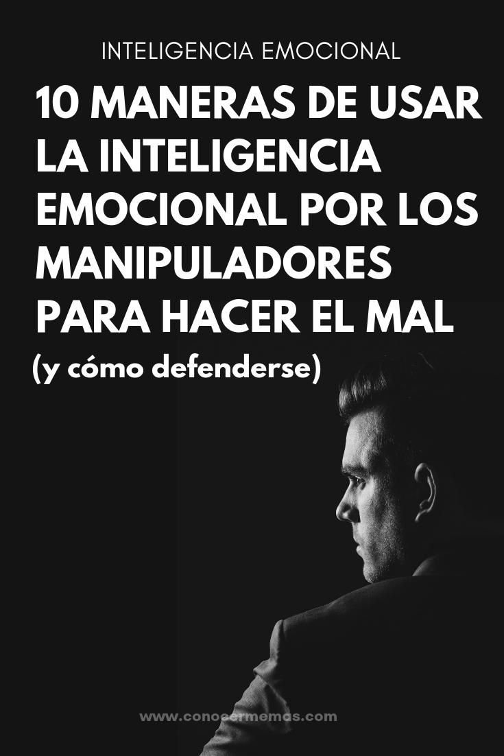 10 Maneras de usar la Inteligencia Emocional por los manipuladores para hacer el mal (y cómo defenderse)