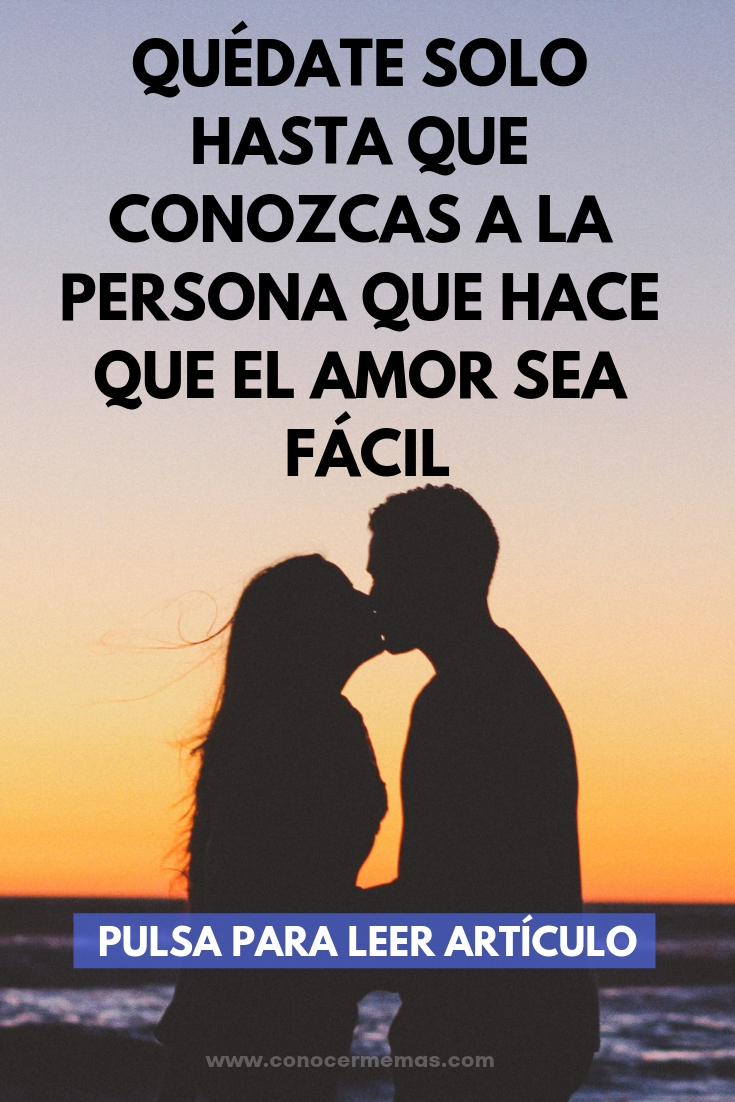 Quédate solo hasta que conozcas a la persona que hace que el amor sea fácil