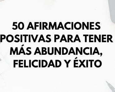 50 Afirmaciones positivas para tener más abundancia, felicidad y éxito