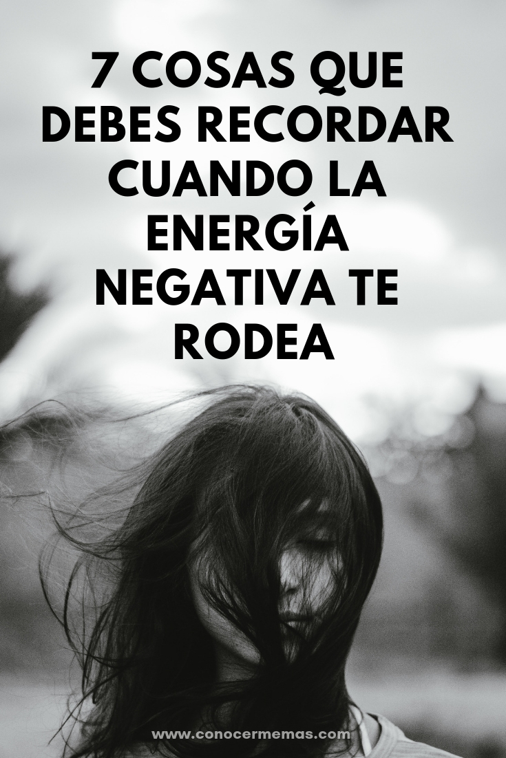 7 cosas que debes recordar cuando la energía negativa te rodea