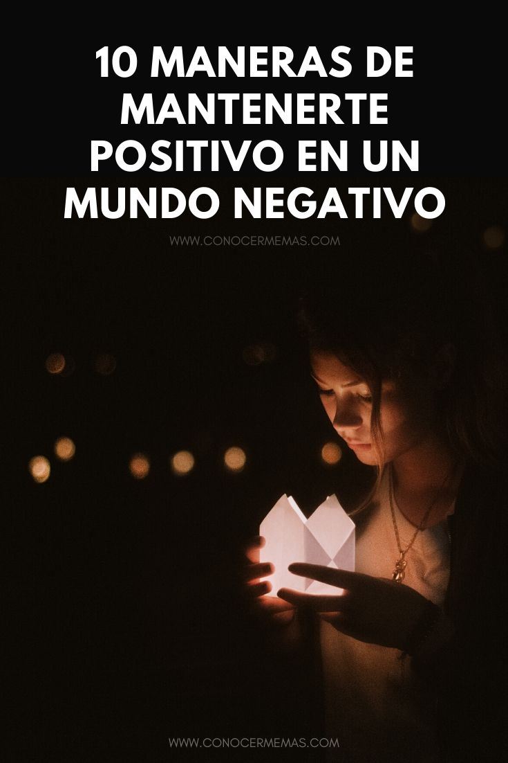 10 Maneras de mantenerte positivo en un mundo megativo