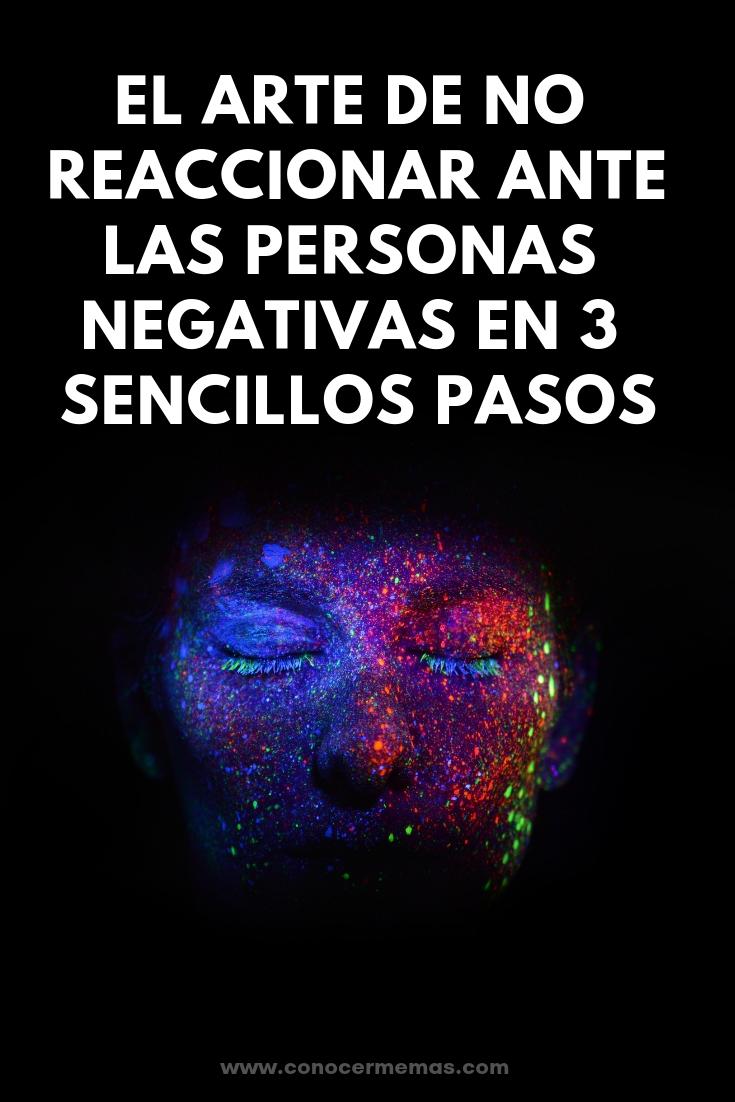 El arte de no reaccionar ante las personas negativas en 3 sencillos pasos