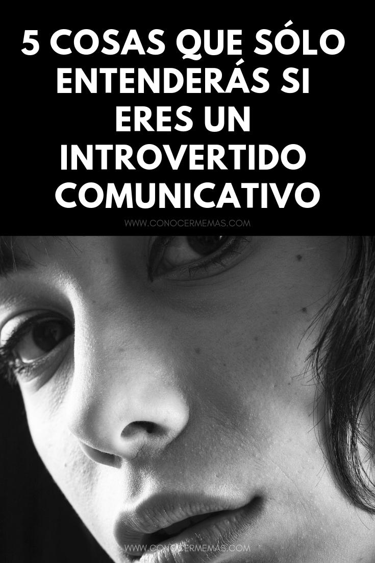 5  Cosas que sólo entenderás si eres un introvertido comunicativo