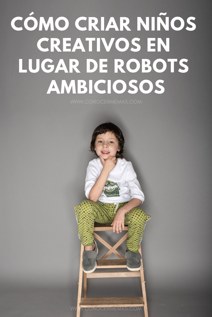 Cómo criar niños creativos en lugar de robots ambiciosos