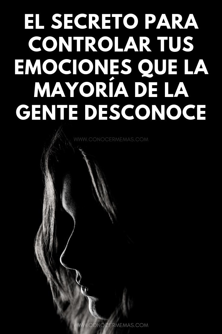 El secreto para controlar tus emociones que la mayoría de la gente desconoce