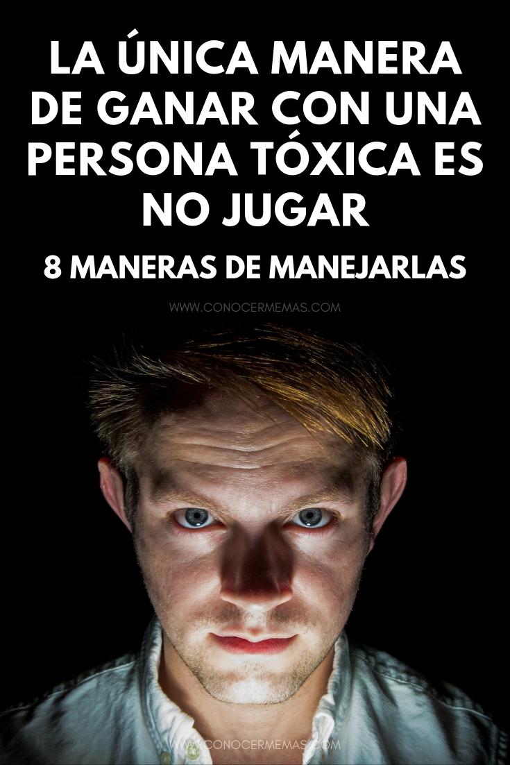 La única manera de ganar con una persona tóxica es no jugar: 8 maneras de manejarlas