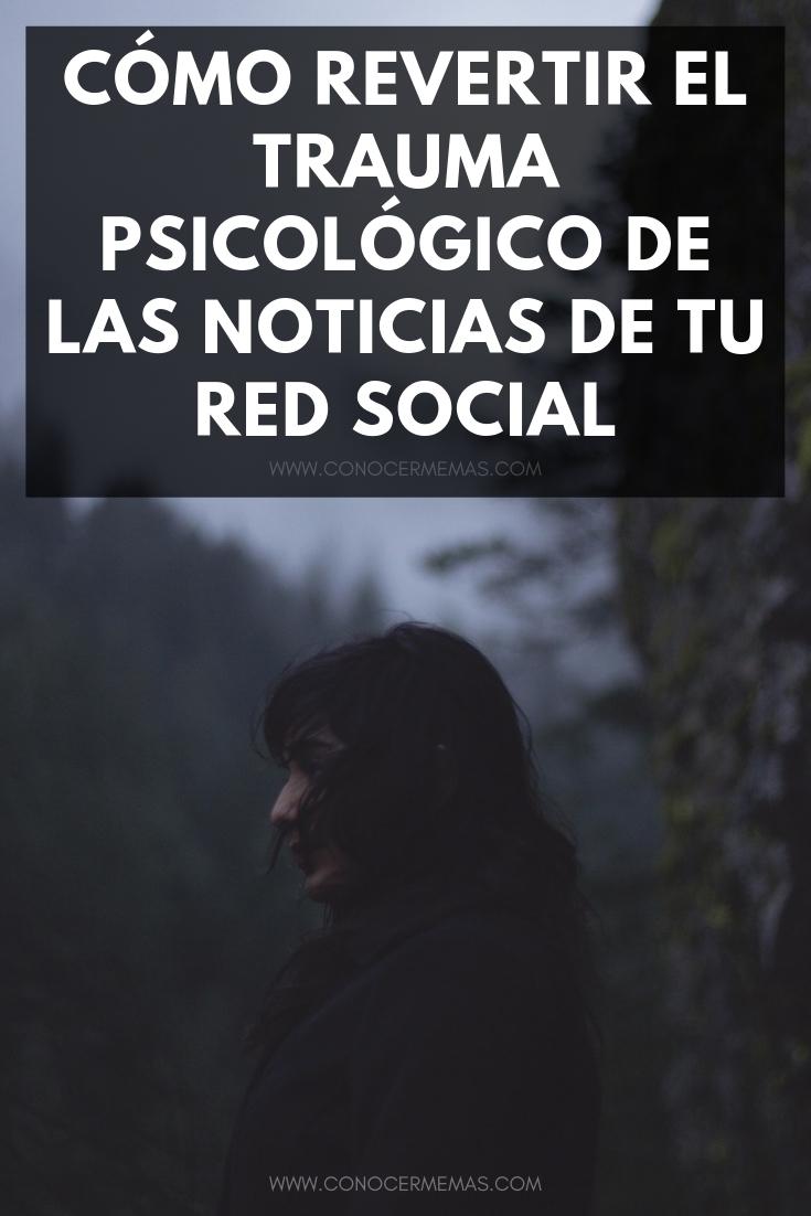 Cómo revertir el trauma psicológico de las noticias de tu Red Social