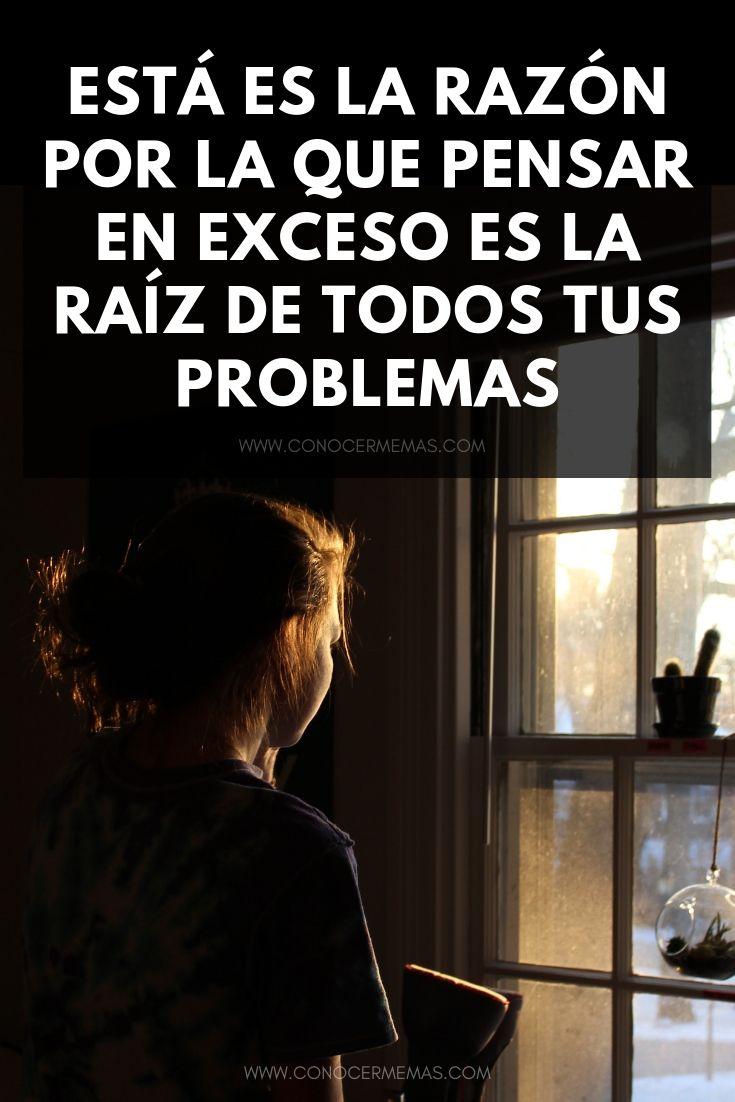 Está es la razón por la que pensar en exceso es la raíz de todos tus problemas