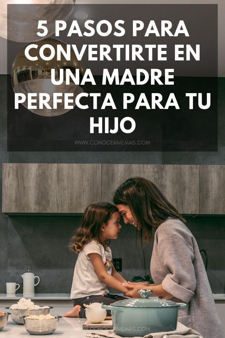 5 pasos para convertirte en una madre perfecta para tu hijo