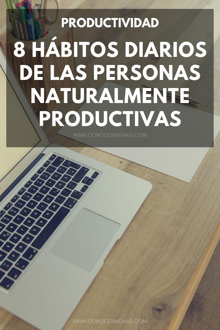 8 Hábitos diarios de las personas naturalmente productivas