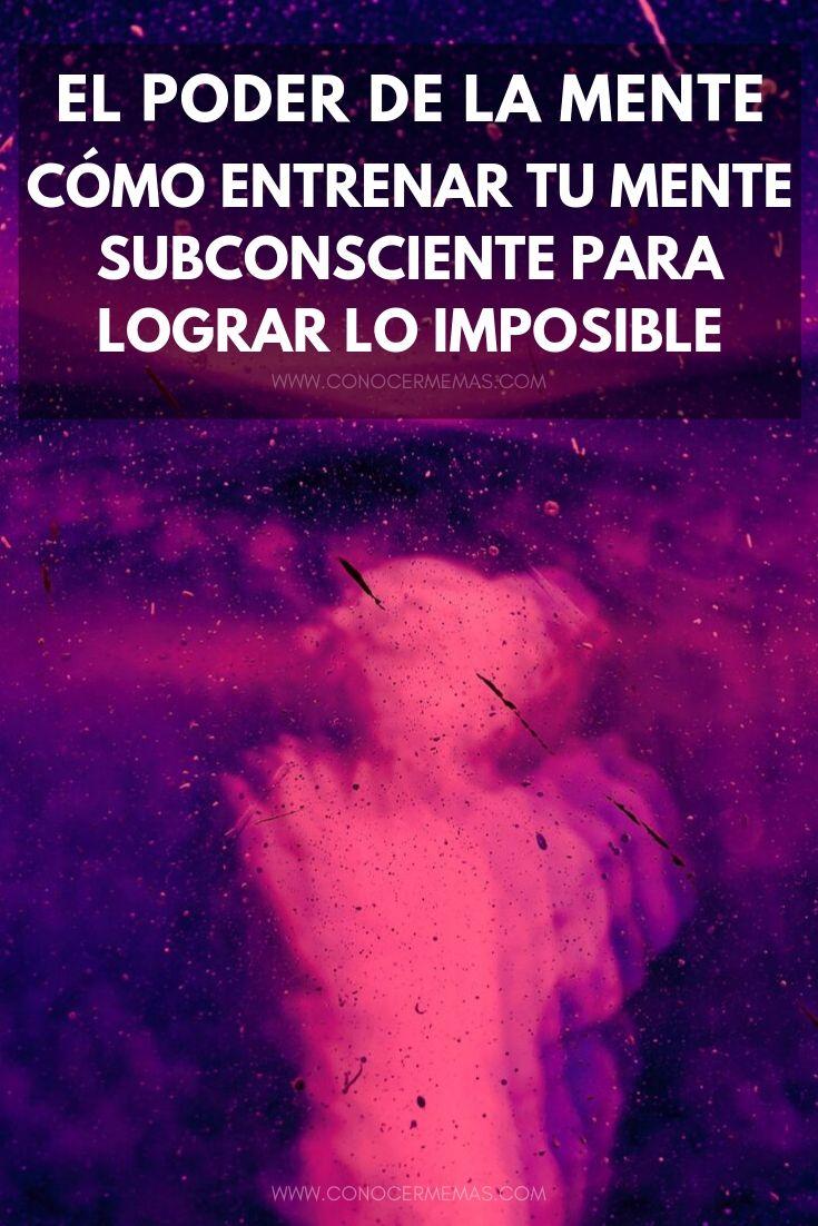 El poder de la mente - Cómo entrenar tu mente subconsciente para lograr lo imposible