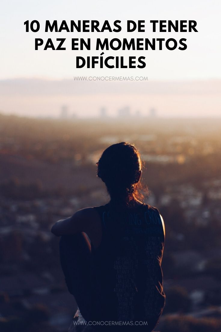 10 maneras de tener paz en momentos difíciles