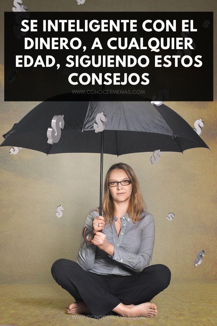 Se inteligente con el dinero, a cualquier edad, siguiendo estos consejos